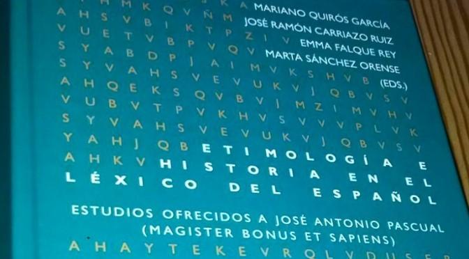 Etimología e historia en el léxico del español. Estudios ofrecidos a José Antonio Pascual (Magister bonus et sapiens)